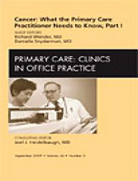 Cancer: What the Primary Care Practitioner Needs to Know Part I An Issue of Primary Care Clinics in Office Practice, 1st Edition